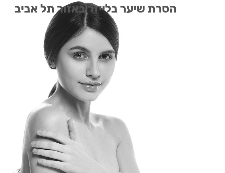 הסרת שיער בלייזר באזור תל אביב